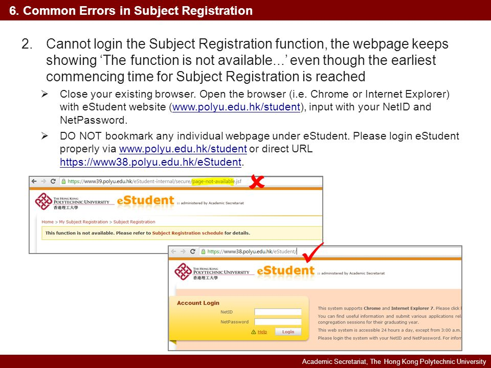 Academic Secretariat, The Hong Kong Polytechnic University 2.Cannot login the Subject Registration function, the webpage keeps showing 'The function is not available...' even though the earliest commencing time for Subject Registration is reached  Close your existing browser.