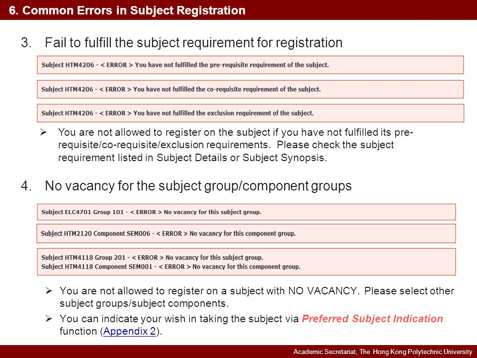 Academic Secretariat, The Hong Kong Polytechnic University 6. Common Errors in Subject Registration 4.No vacancy for the subject group/component group
