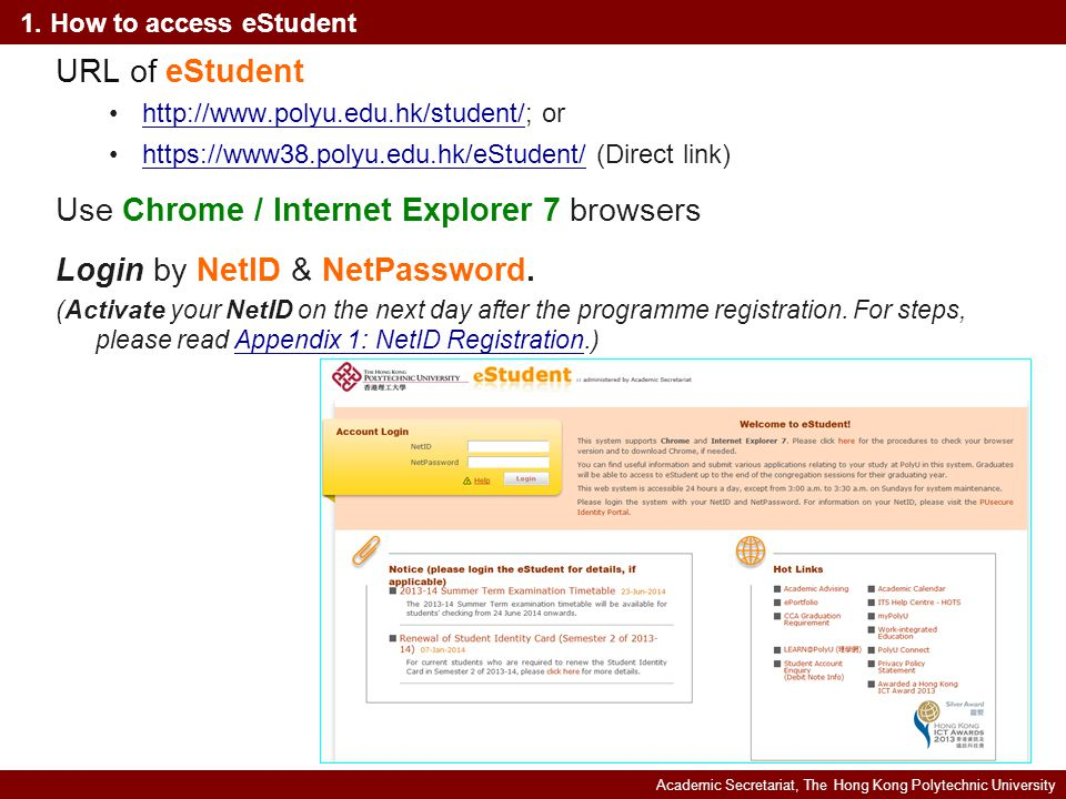 Academic Secretariat, The Hong Kong Polytechnic University Appendix 1: NetID Registration Activate your NetID via myPolyU Portal at PolyU website (www.polyu.edu.hk).www.polyu.edu.hk Get ready your PolyU Student Identity Card and Programme Code of the programme you are registered on.