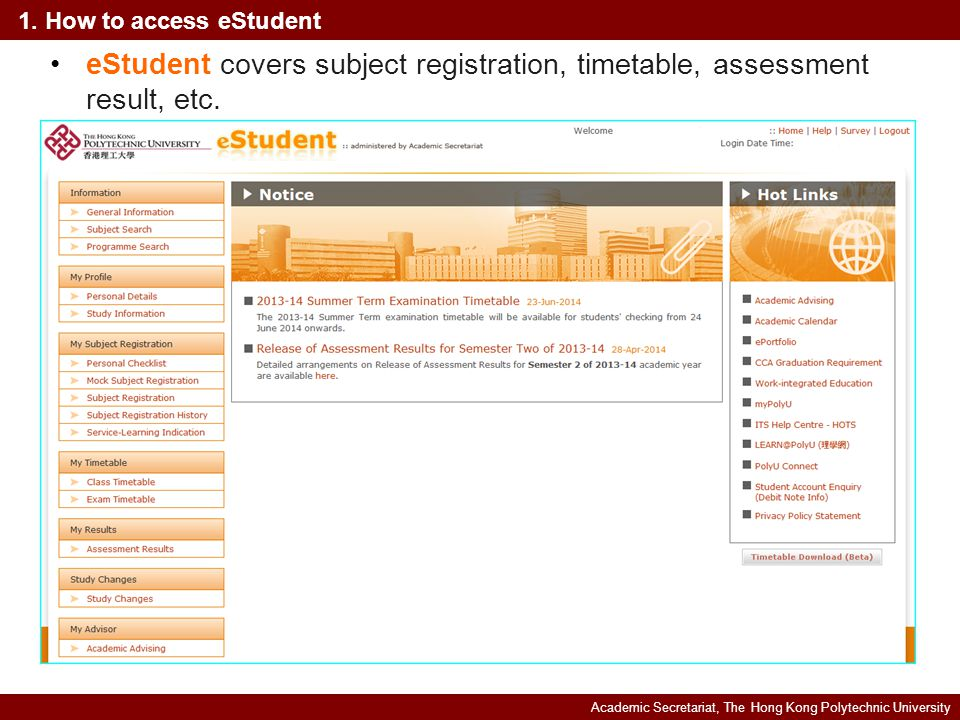Academic Secretariat, The Hong Kong Polytechnic University 1. How to access eStudent eStudent covers subject registration, timetable, assessment resul