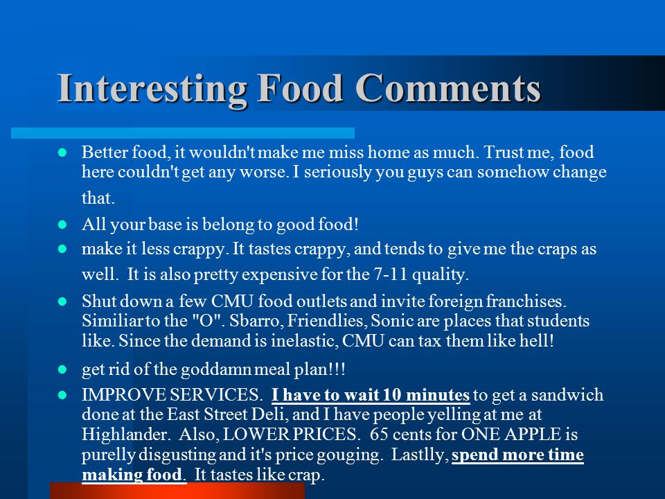 Interesting Food Comments Better food, it wouldn t make me miss home as much.