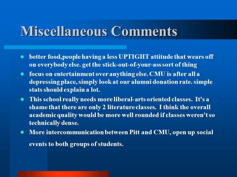 Miscellaneous Comments better food,people having a less UPTIGHT attitude that wears off on everybody else.