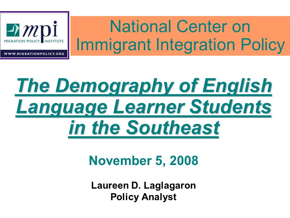 The Demography of English Language Learner Students in the Southeast November 5, 2008 Laureen D.