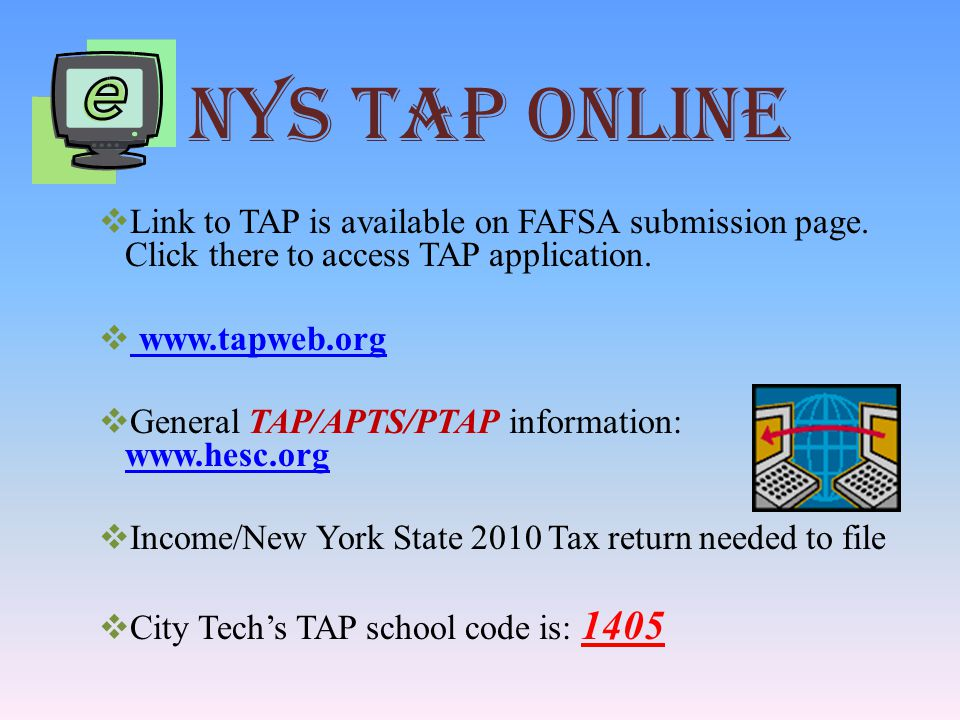 NYS TAP ONLINE  Link to TAP is available on FAFSA submission page.
