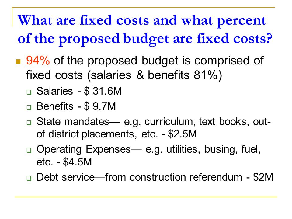 What are fixed costs and what percent of the proposed budget are fixed costs? 94% of the proposed budget is comprised of fixed costs (salaries & benef