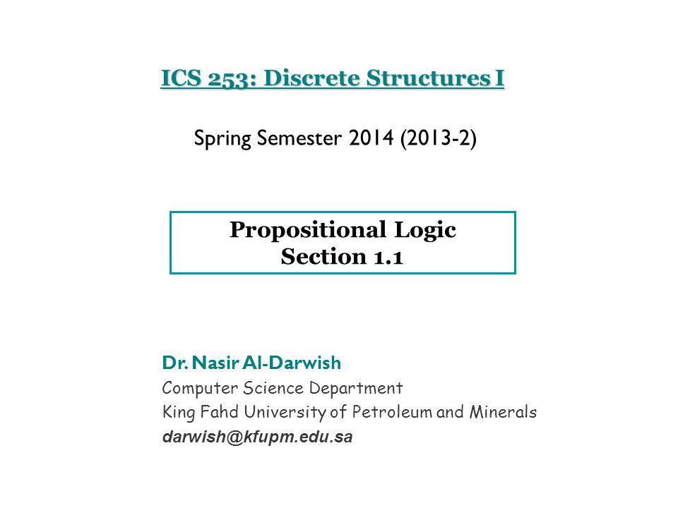 ICS 253: Discrete Structures I Dr. Nasir Al-Darwish Computer Science Department King Fahd University of Petroleum and Minerals darwish@kfupm.edu.sa Sp