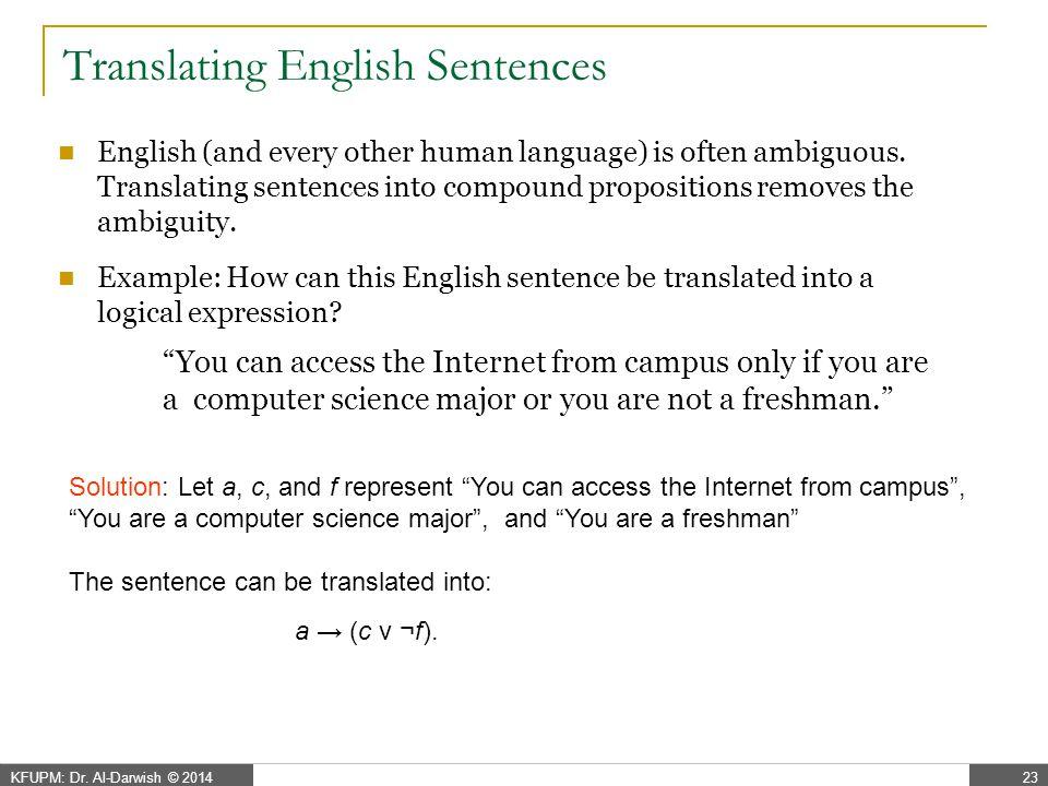 KFUPM: Dr. Al-Darwish © 201423 Translating English Sentences English (and every other human language) is often ambiguous. Translating sentences into c