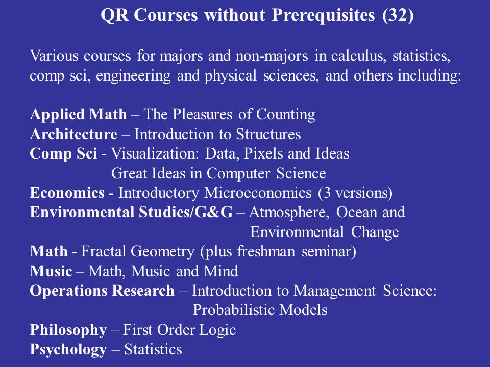 QR Courses without Prerequisites (32) Various courses for majors and non-majors in calculus, statistics, comp sci, engineering and physical sciences,