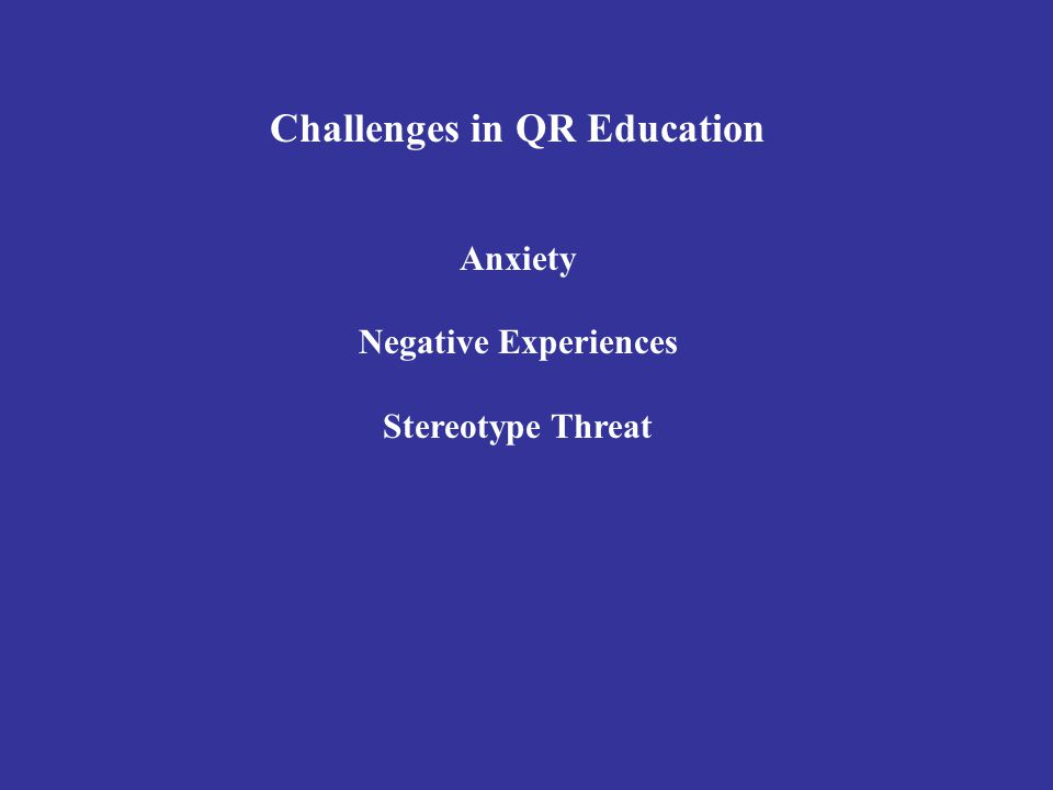 Challenges in QR Education Anxiety Negative Experiences Stereotype Threat
