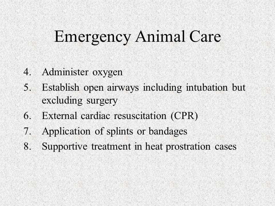 Emergency Animal Care 4.Administer oxygen 5.Establish open airways including intubation but excluding surgery 6.External cardiac resuscitation (CPR) 7
