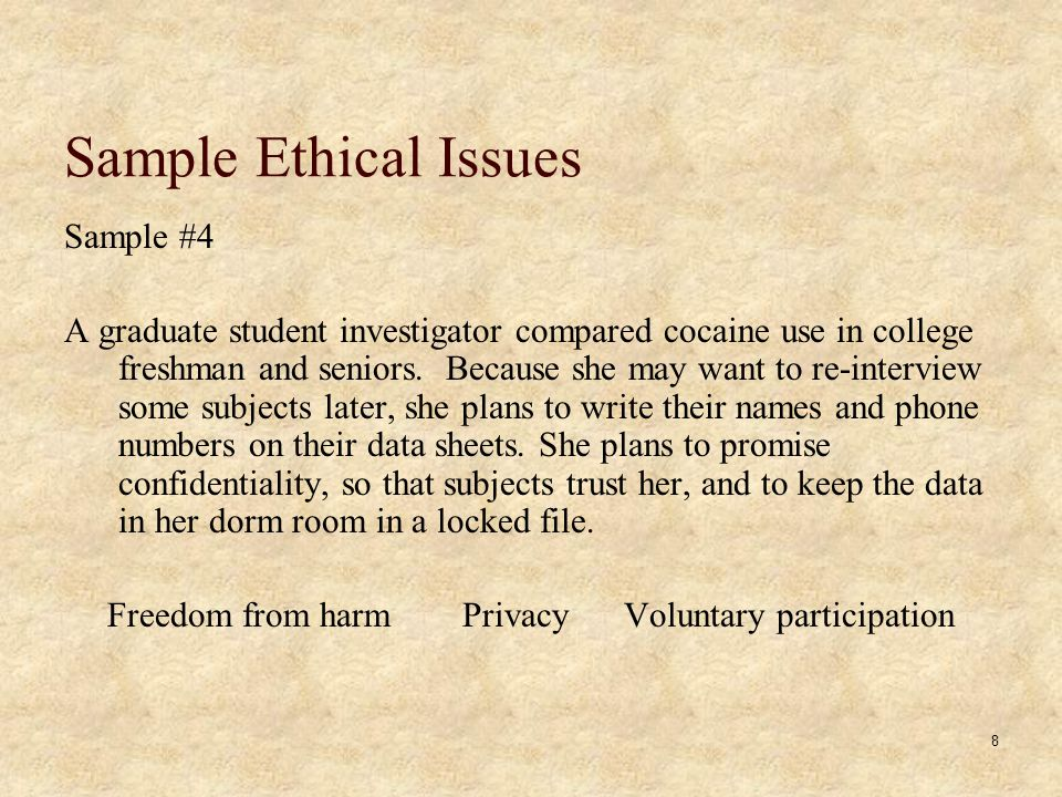 8 Sample Ethical Issues Sample #4 A graduate student investigator compared cocaine use in college freshman and seniors.