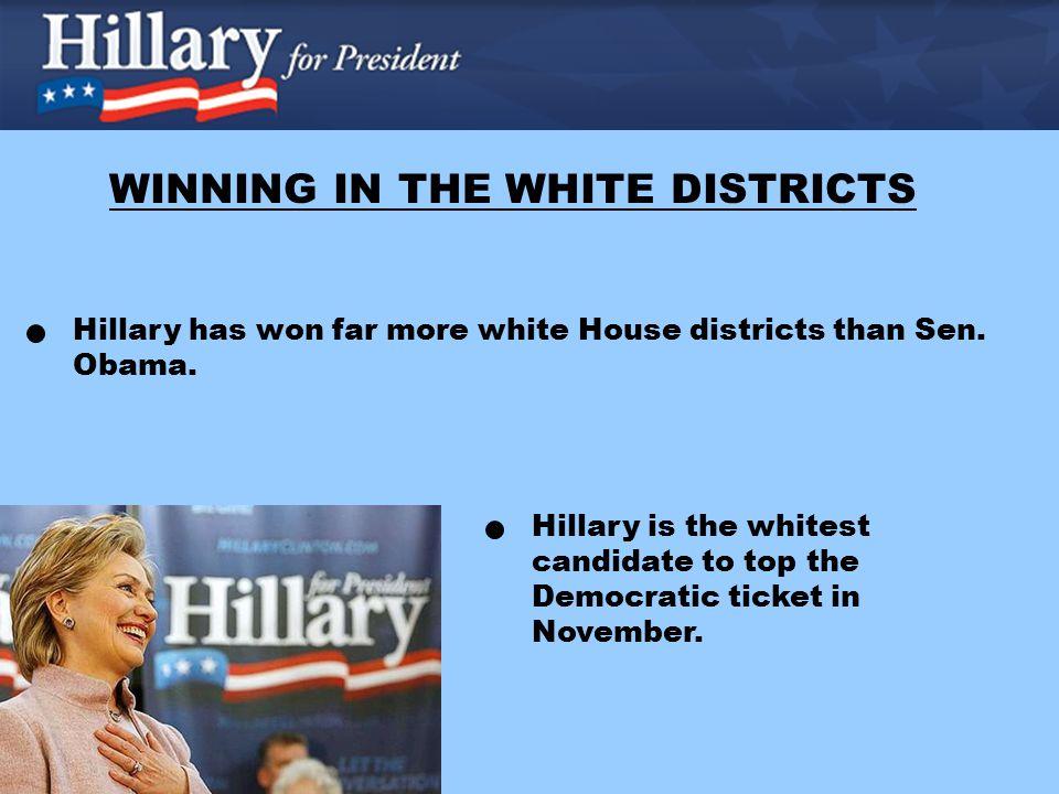 WINNING IN THE WHITE DISTRICTS Hillary has won far more white House districts than Sen.