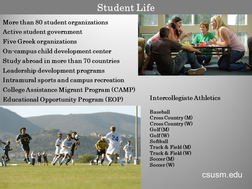 Freshman Profile Fall 2008 Total Applicants 9696 Total Admitted 7145 Average High School GPA 3.21 Average SAT 986 Average ACT 21 Where new freshmen come from: San Diego County 55.5% Riverside County18.6% Orange County8.2% Elsewhere in California 16.1% Out-of-State1.1% International 0.4% www.csusm.edu