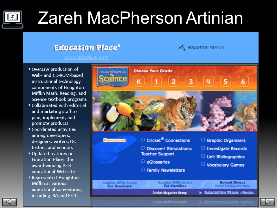Zareh MacPherson Artinian.  Oversaw production of Web- and CD-ROM-based instructional technology components of Houghton Mifflin Math, Reading, and Sc