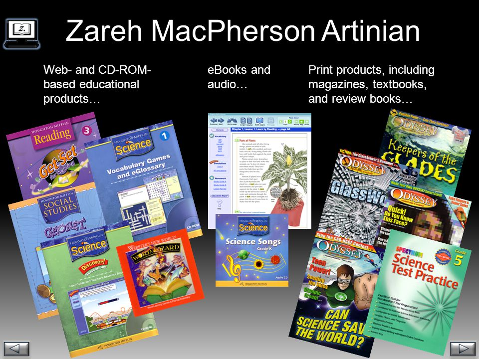 Zareh MacPherson Artinian Web- and CD-ROM- based educational products… eBooks and audio… Print products, including magazines, textbooks, and review books…