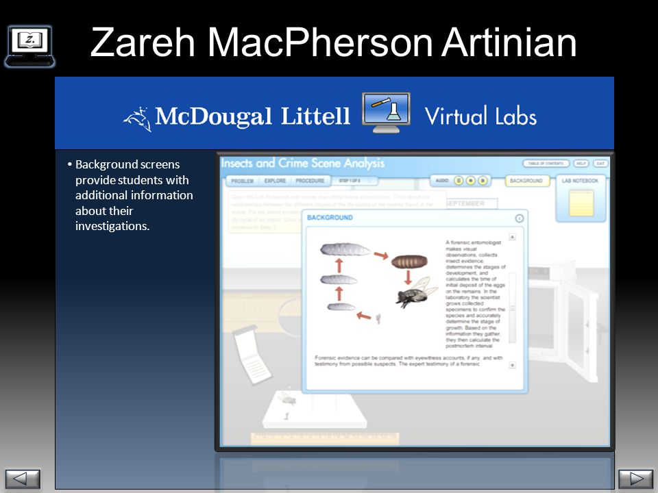 . Zareh MacPherson Artinian  Background screens provide students with additional information about their investigations.