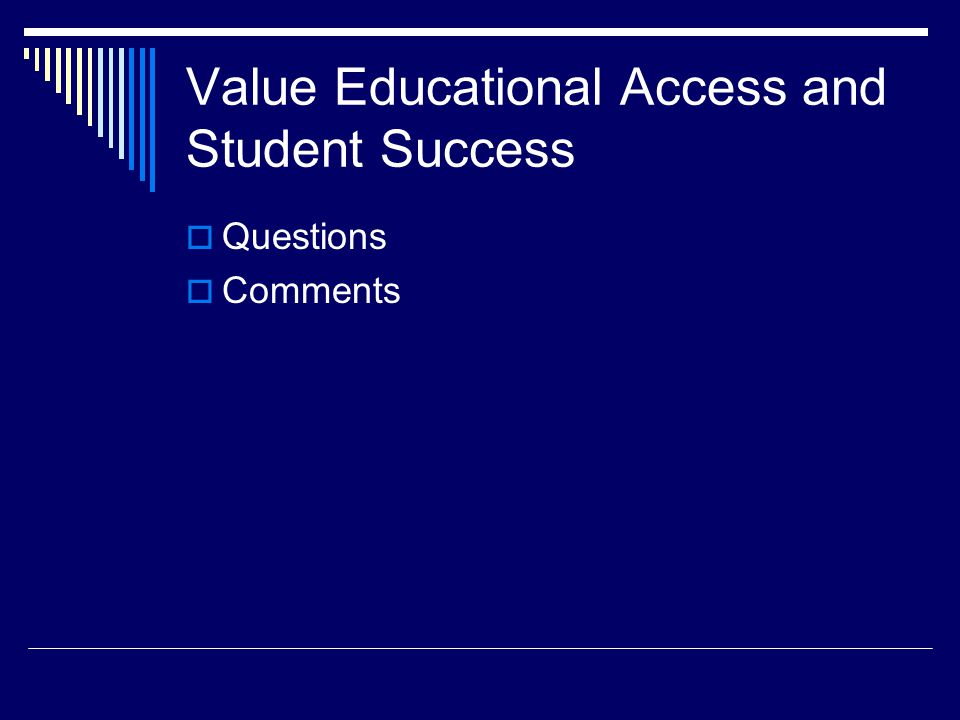 Value Educational Access and Student Success  Questions  Comments