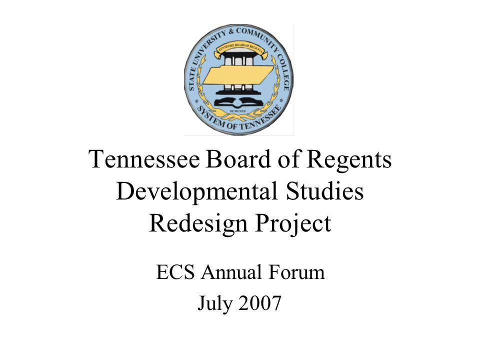 Tennessee Board of Regents Developmental Studies Redesign Project ECS Annual Forum July 2007