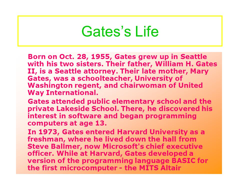 About Gates William (Bill) H. Gates is chairman and chief software architect of Microsoft Corporation, the worldwide leader in software, services and