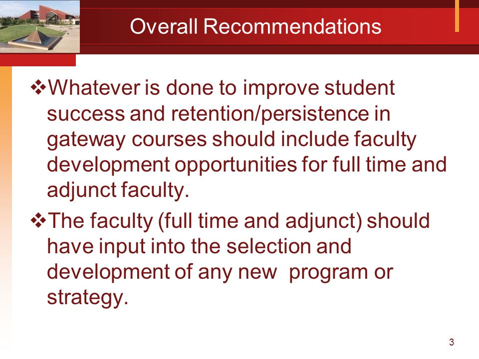 3 Overall Recommendations  Whatever is done to improve student success and retention/persistence in gateway courses should include faculty developmen