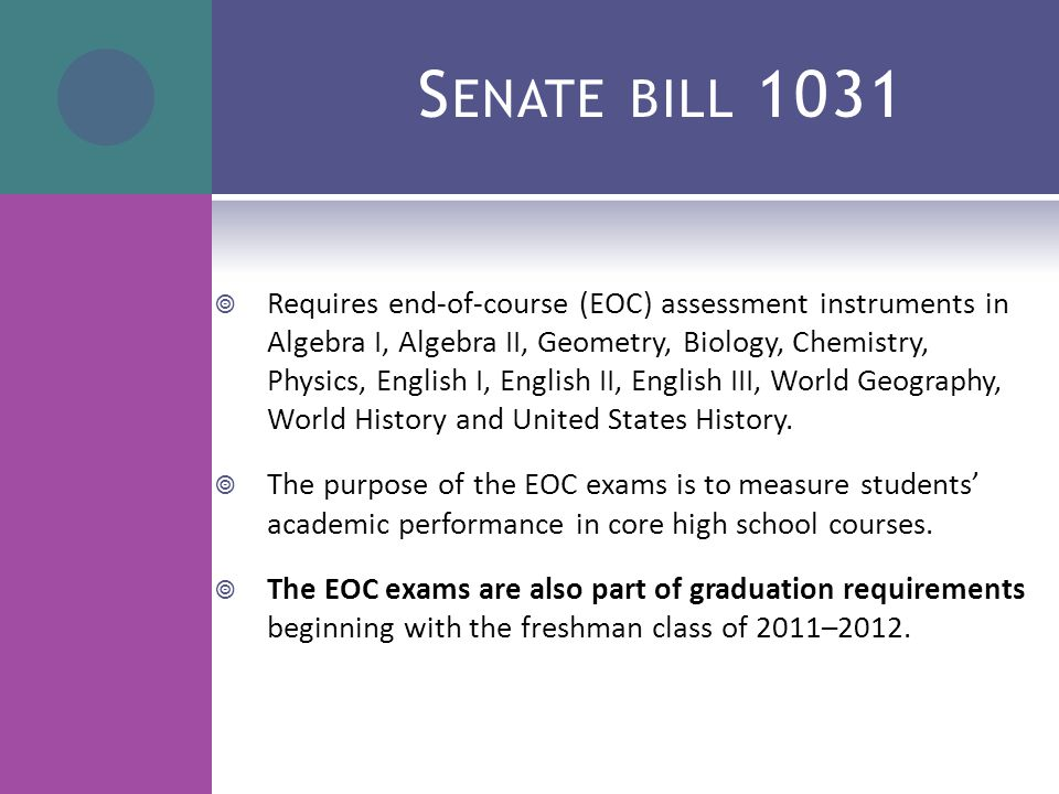 S ENATE BILL 1031  Requires end-of-course (EOC) assessment instruments in Algebra I, Algebra II, Geometry, Biology, Chemistry, Physics, English I, English II, English III, World Geography, World History and United States History.