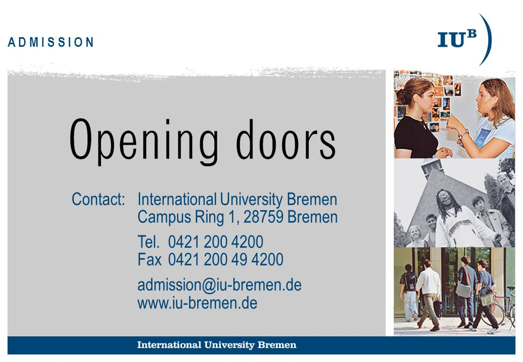 Contact: International University Bremen Campus Ring 1, 28759 Bremen Tel.0421 200 4200 Fax0421 200 49 4200 admission@iu-bremen.de www.iu-bremen.de A D