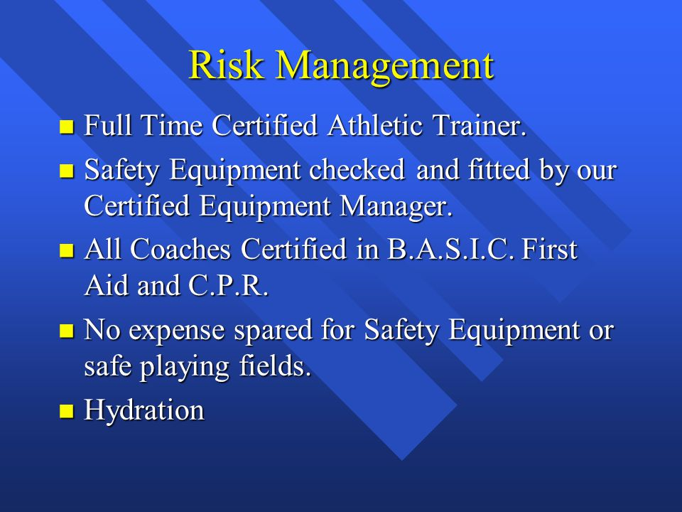 Risk Management n Full Time Certified Athletic Trainer. n Safety Equipment checked and fitted by our Certified Equipment Manager. n All Coaches Certif