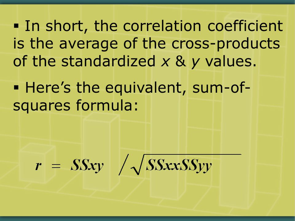  In short, the correlation coefficient is the average of the cross-products of the standardized x & y values.
