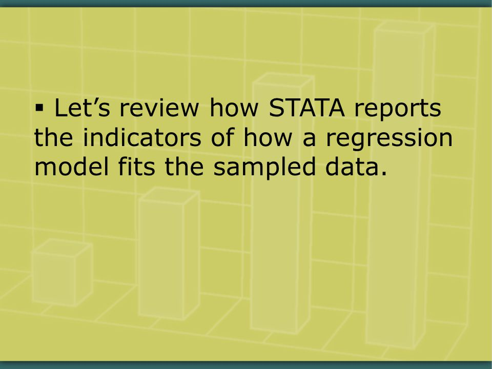  Let's review how STATA reports the indicators of how a regression model fits the sampled data.