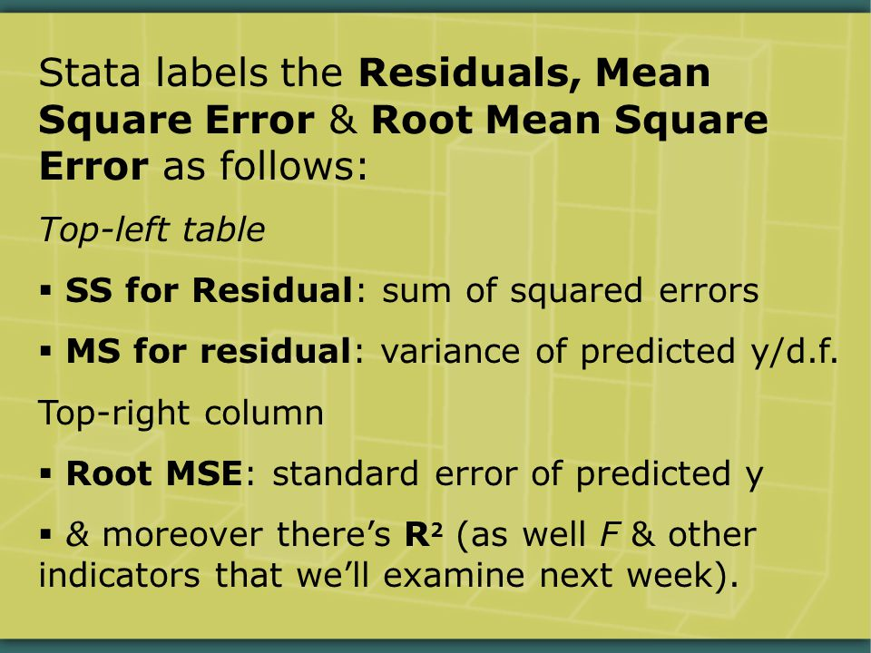 Stata labels the Residuals, Mean Square Error & Root Mean Square Error as follows: Top-left table  SS for Residual: sum of squared errors  MS for residual: variance of predicted y/d.f.