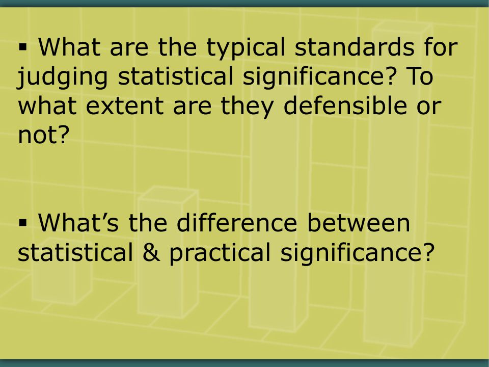  What are the typical standards for judging statistical significance? To what extent are they defensible or not?  What's the difference between stat