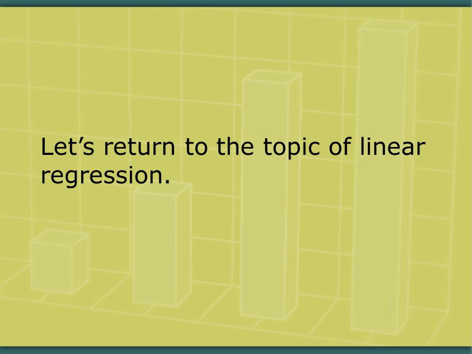 Let's return to the topic of linear regression.