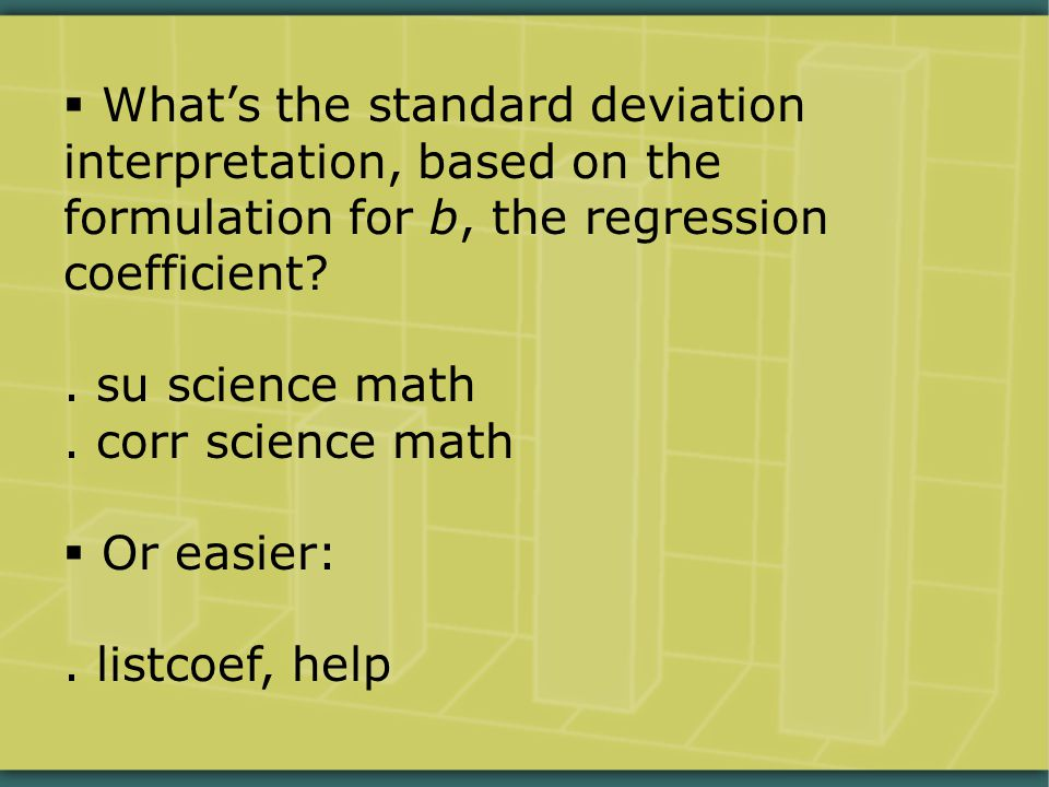  What's the standard deviation interpretation, based on the formulation for b, the regression coefficient?. su science math. corr science math  Or e