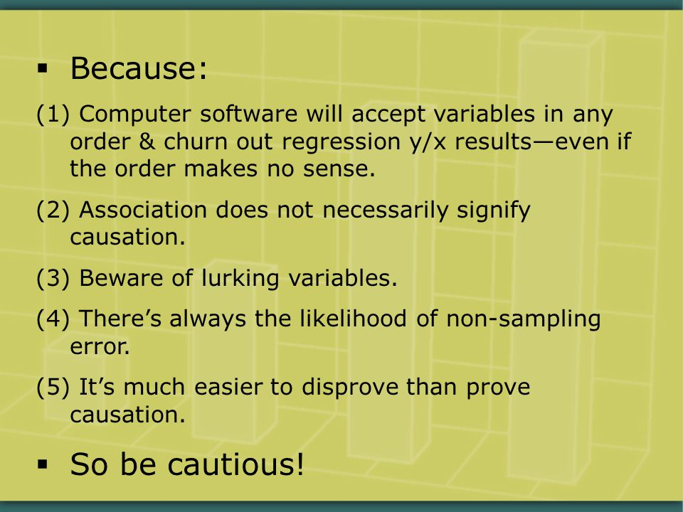  Because: (1) Computer software will accept variables in any order & churn out regression y/x results—even if the order makes no sense.
