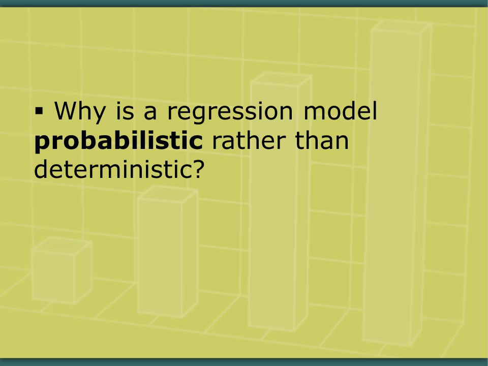  Why is a regression model probabilistic rather than deterministic