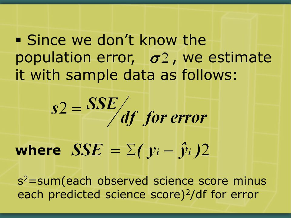  Since we don't know the population error,, we estimate it with sample data as follows: where s 2 =sum(each observed science score minus each predicted science score) 2 /df for error