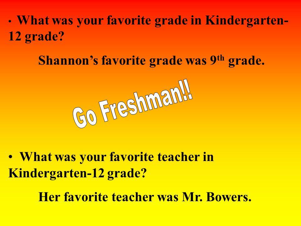 What was your favorite grade in Kindergarten- 12 grade.