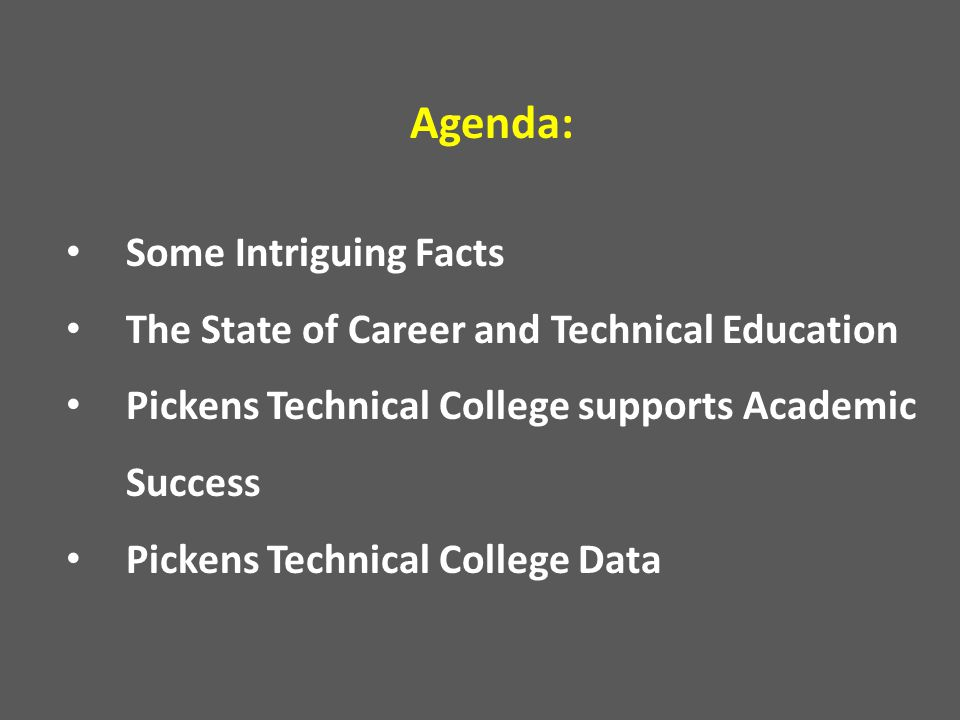 Agenda: Some Intriguing Facts The State of Career and Technical Education Pickens Technical College supports Academic Success Pickens Technical Colleg