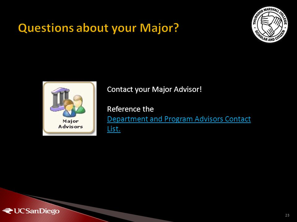 23 Contact your Major Advisor! Reference the Department and Program Advisors Contact List.