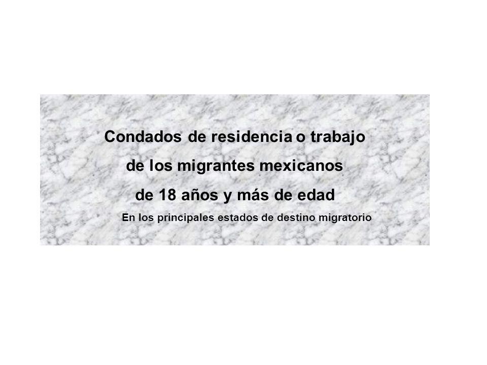 Condados de residencia o trabajo de los migrantes mexicanos de 18 años y más de edad En los principales estados de destino migratorio