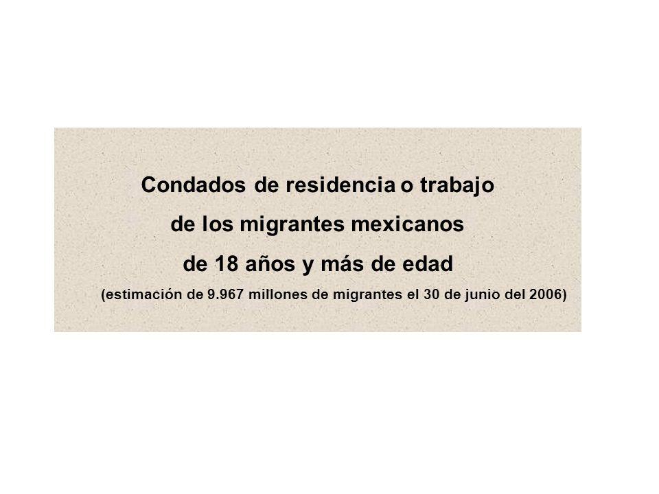Condados de residencia o trabajo de los migrantes mexicanos de 18 años y más de edad (estimación de 9.967 millones de migrantes el 30 de junio del 2006)