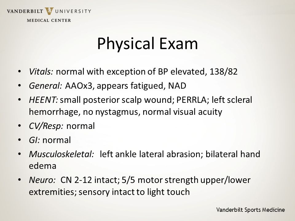 Vanderbilt Sports Medicine Physical Exam Vitals: normal with exception of BP elevated, 138/82 General: AAOx3, appears fatigued, NAD HEENT: small poste