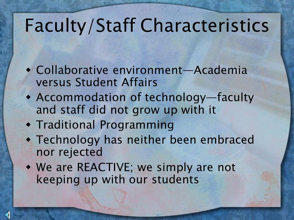 Staffing Issues Why it's an issue w Many faculty, staff and professionals feel threatened by technology and fear losing their role as possessor and purveyor of knowledge. w Concerns that the applicants pool many not hold the same technology values and knowledge as the population they may serve