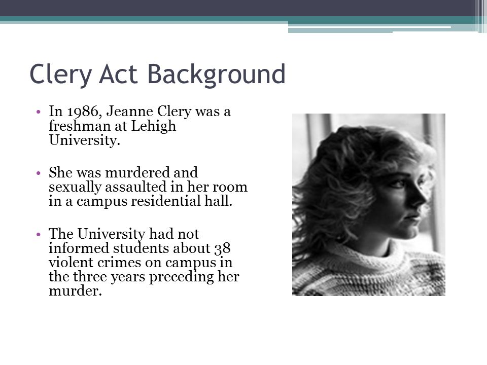 Clery Act Background In 1986, Jeanne Clery was a freshman at Lehigh University.