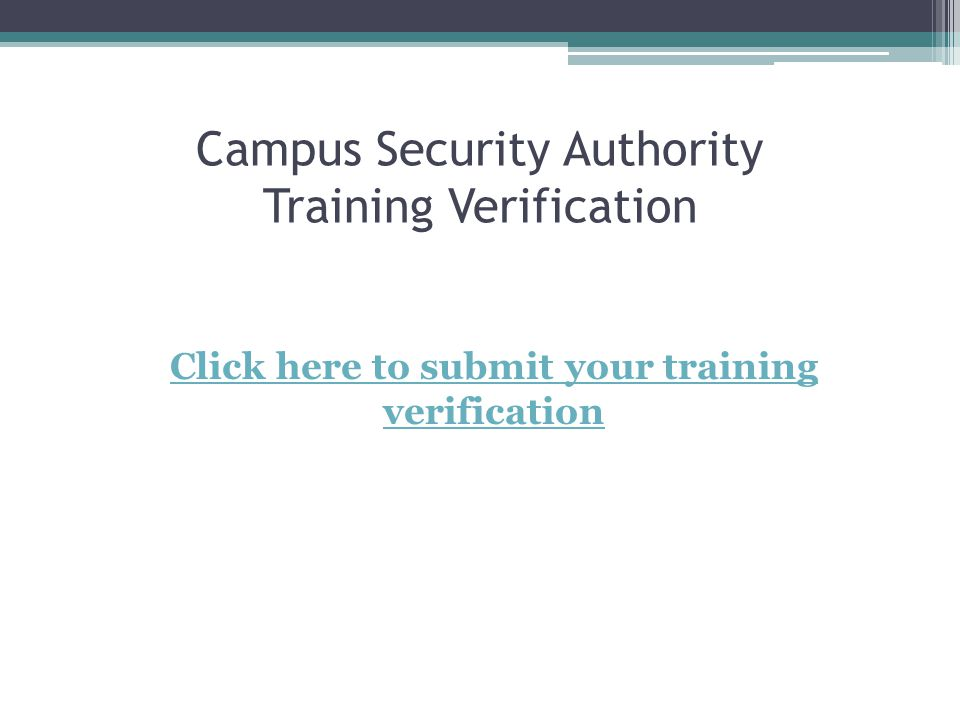 Campus Security Authority Training Verification Click here to submit your training verification