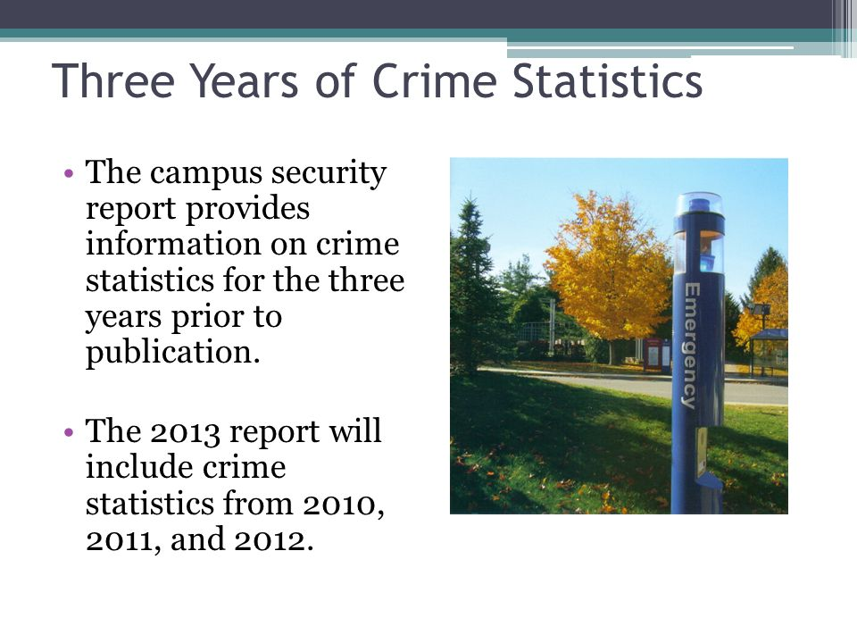 Three Years of Crime Statistics The campus security report provides information on crime statistics for the three years prior to publication.