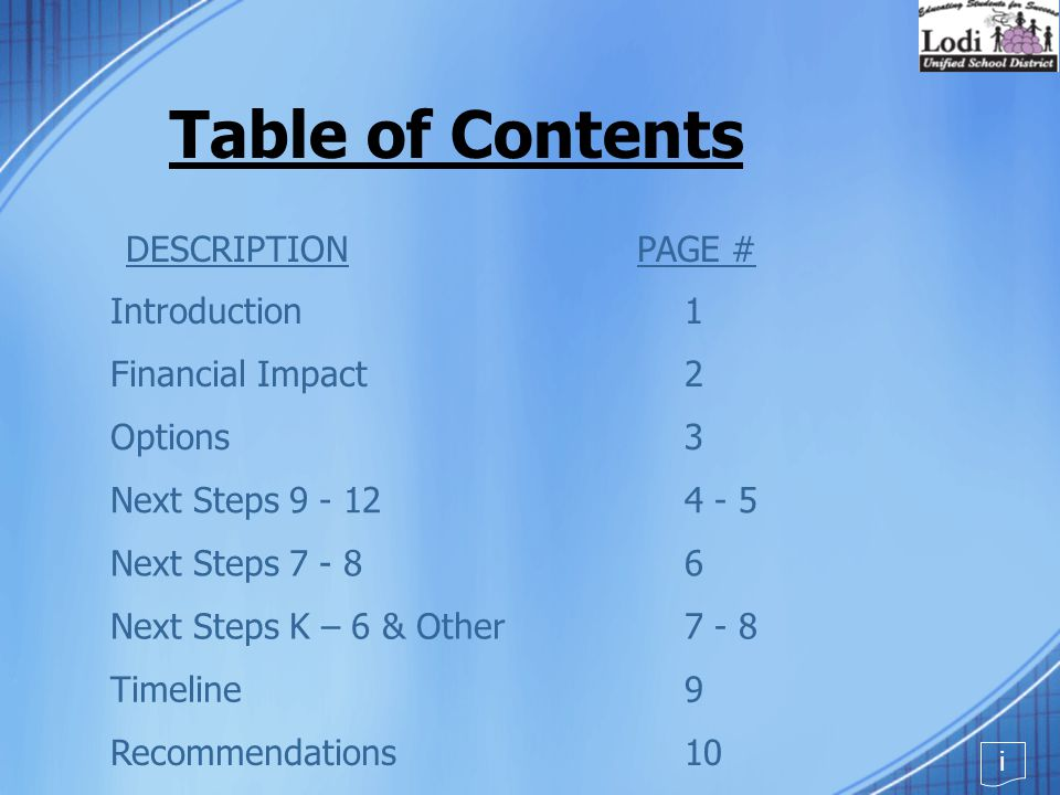Table of Contents DESCRIPTIONPAGE # Introduction Financial Impact Options Next Steps 9 - 12 Next Steps 7 - 8 Timeline Recommendations Next Steps K – 6 & Other 1 2 3 4 - 5 6 9 10 7 - 8 i