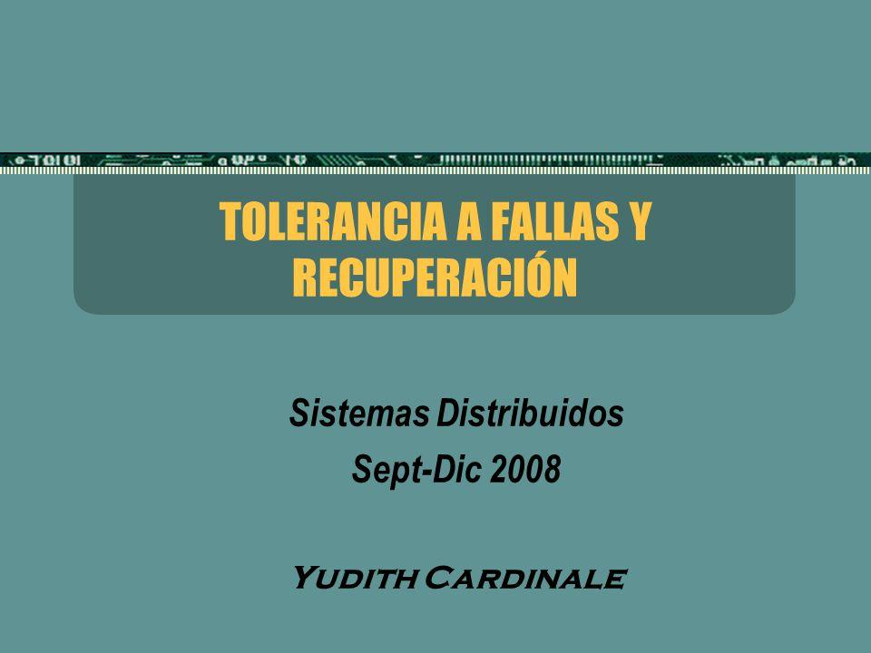 TOLERANCIA A FALLAS Y RECUPERACIÓN Sistemas Distribuidos Sept-Dic 2008 Yudith Cardinale