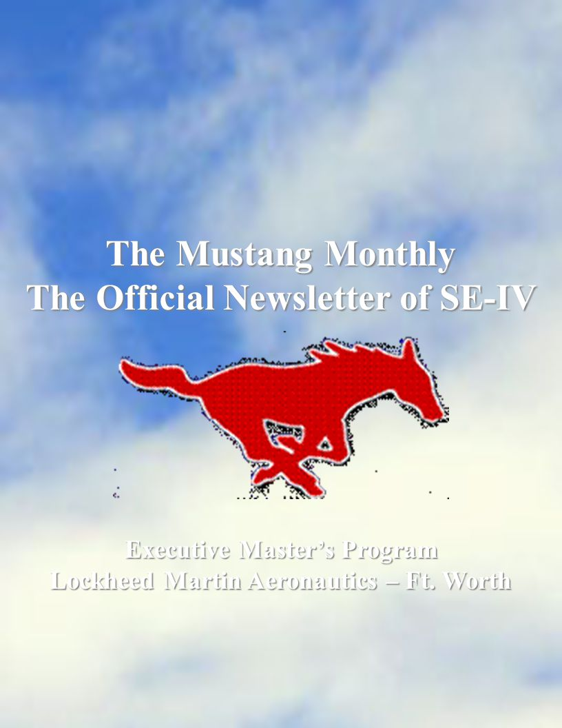The Mustang Monthly The Official Newsletter of SE-IV Executive Master's Program Lockheed Martin Aeronautics – Ft.