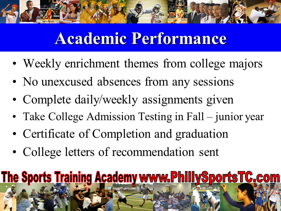 Academic Performance Weekly enrichment themes from college majors No unexcused absences from any sessions Complete daily/weekly assignments given Take College Admission Testing in Fall – junior year Certificate of Completion and graduation College letters of recommendation sent